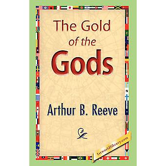The Gold of the Gods by Reeve & Arthur B.