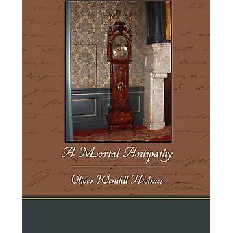 A Mortal Antipathy by Holmes & Oliver Wendell
