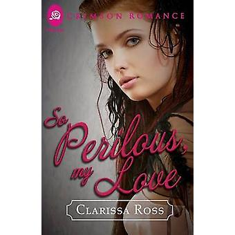 So Perilous My Love by Ross & Clarissa