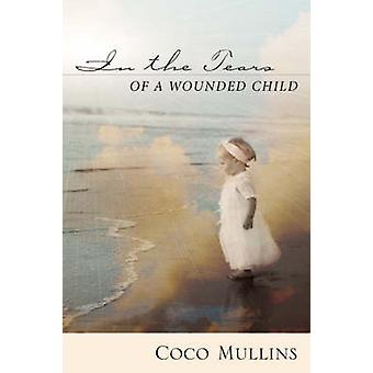 In the Tears of a Wounded Child by Mullins & Coco