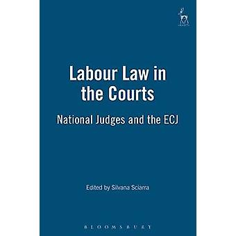 Labour Law in the Courts National Judges and the Ecj by Sciarra & Silvana
