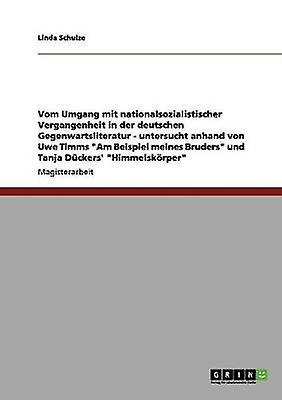 Vom Umgang mit nationalsozialistischer Vergangenheit in der deutschen Gegenwartsliteratur by Schulze & Linda