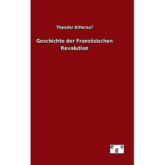 Geschichte der Franzsischen Revolution von & Theodor Bitterauf