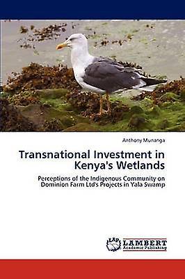 Transnational InvestHommest in Kenyas Wetlands by Munanga & Anthony