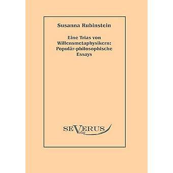 Eine Trias von Willensmetaphysikern Populrphilosophische Essays by Rubinstein & Susanna