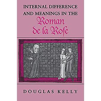 Internal Difference and Meanings in the Roman de la Rose by Douglas K