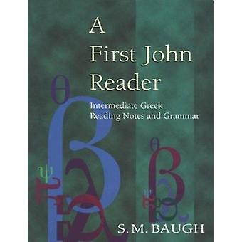 A First John Reader - Intermediate Greek Reading Notes and Grammar by