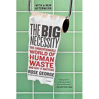 The Big Necessity - The Unmentionable World of Human Waste and Why It