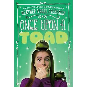 Once Upon a Toad by Heather Vogel Frederick - 9781416984795 Book