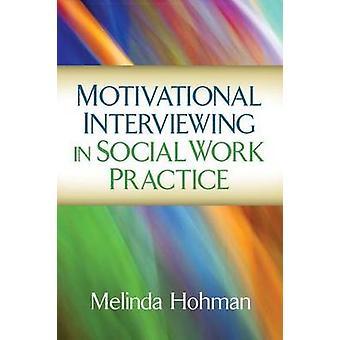 Motivational Interviewing in Social Work Practice by Melinda Hohman -