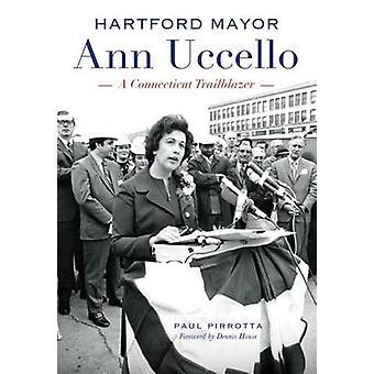 Hartford Mayor Ann Uccello - - A Connecticut Trailblazer by Paul Pirrot