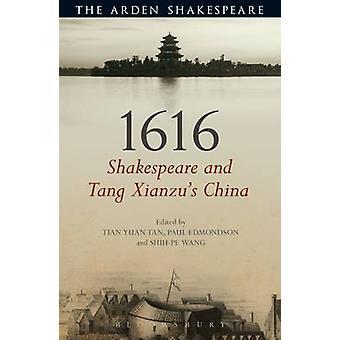 1616 - Shakespeare and Tang Xianzu's China by Paul Edmondson - Shih-pe
