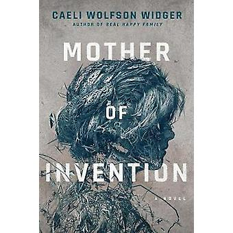 Mother of Invention by Caeli Wolfson Widger - 9781503951846 Book