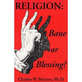 Religion - Bane or Blessing by Charles W. Meister - 9781561841417 Book
