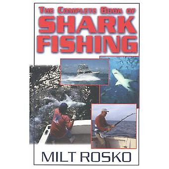 The Complete Book of Shark Fishing by Milt Rosko - 9781580801072 Book