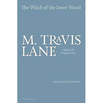 The Witch of the Inner Wood - Collected Long Poems by M Lane - 9780864