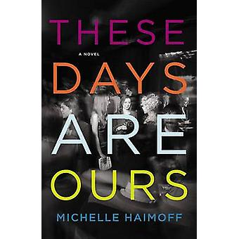 These Days Are Ours by Michelle Haimoff - 9781455500291 Book