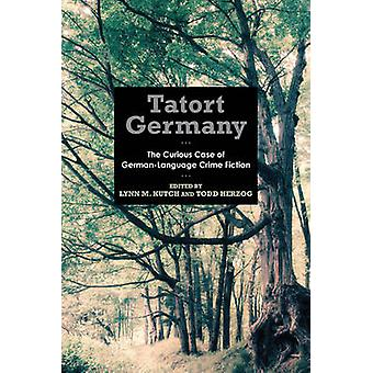 Tatort Germany The Curious Case of GermanLanguage Crime Fiction by Kutch & Lynn M.