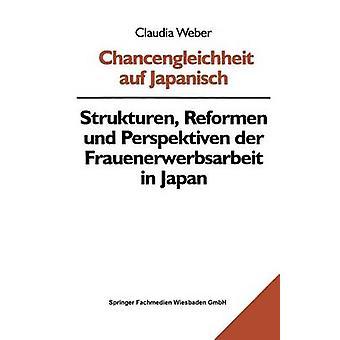 Chancengleichheit auf Japanisch  Strukturen Reformen und Perspektiven der Frauenerwerbsarbeit in Japan by Weber & Claudia