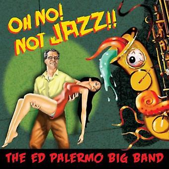 Palermo, Ed Big Band - Oh No! Not Jazz!! [CD] USA import