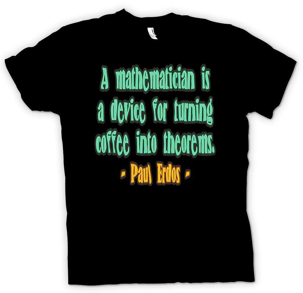 Mens T-shirt - Mathematician Quote - Paul Erdos