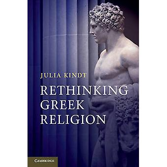 Rethinking Greek Religion by Julia Kindt - 9780521127738 Book