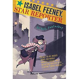 Isabel Feeney - Star Reporter by Beth Fantaskey - 9780544936966 Book