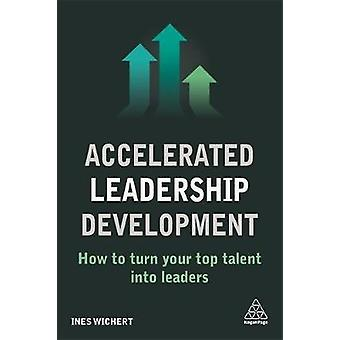 Accelerated Leadership Development - How to Turn Your Top Talent into