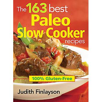 The 163 Best Paleo Slow Cooker Recipes - 100% Gluten-free by Judith Fi