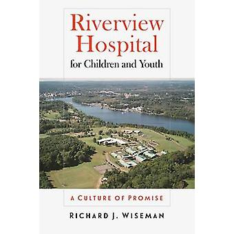 Riverview Hospital for Children and Youth - A Culture of Promise by Ri