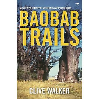 Baobab Trails - A Journey of Wilderness and Wanderings by Clive Walker