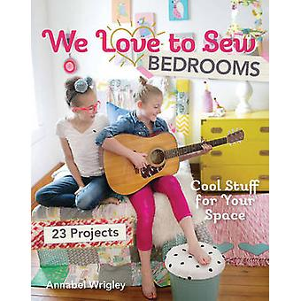 We Love to Sew Bedrooms - Cool Stuff for Your Space by Annabel Wrigley