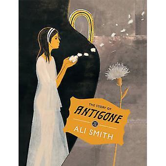 The Story of Antigone by Laura Paoletti - Ali Smith - Laura Paoletti