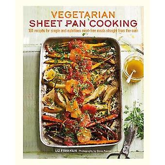 Vegetarian Sheet Pan Cooking - 101 Recipes for Simple and Nutritious M
