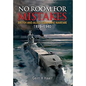 No Room for Mistakes - British and Allied Submarine Warfare 1939-1940