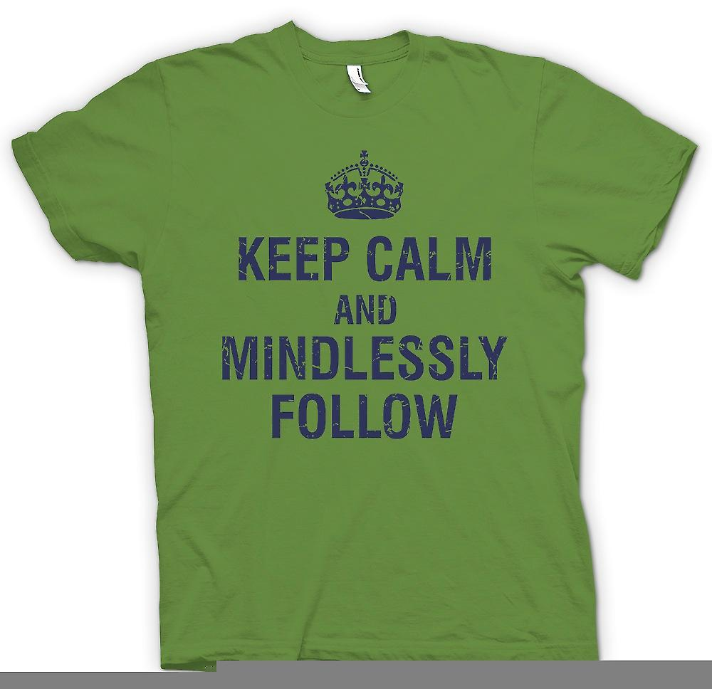 Mens T-shirt - Keep Calm And Mindlessly Follow - Funny