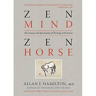 Zen Mind - Zen Horse - The Science and Spirituality of Working with Ho