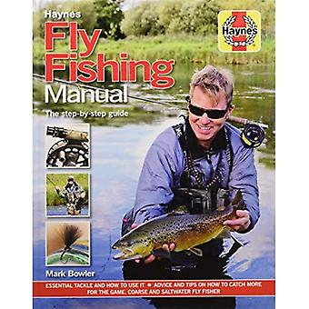 Fly Fishing Manual - The step-by-step guide: Essential Tackle and How to Use it - Advice and Tips on How to Catch More for the Game, Coarse and Saltwater Fly Fisher