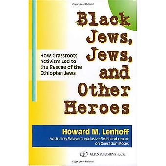 Black Jews, Jews And Other Heroes: How Grassroots Activism Led To The Rescue Of The Ethiopian Jews