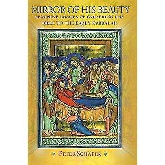 Mirror of His Beauty - Feminine Images of God from the Bible to the Ea