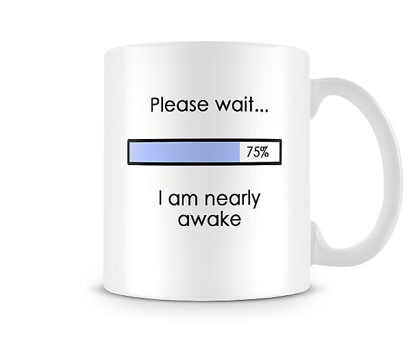 Please Wait I Am Nearly Awake Printed Mug