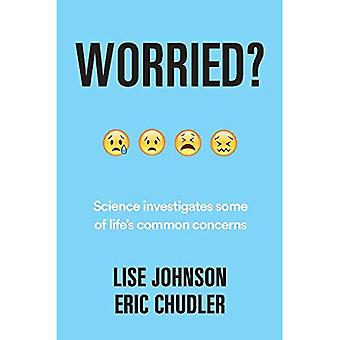 Worried?: Science investigates some of life's� common concerns