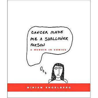 Cancer Made Me a Shallower Person by Engelberg & Miriam