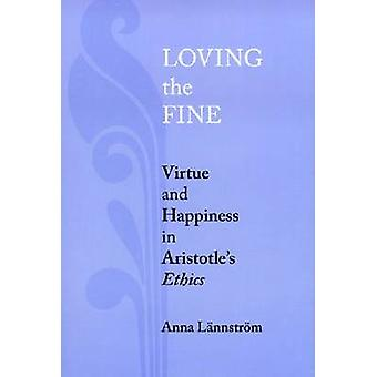 Loving the Fine Virtue and Happiness in Artistotles Ethics by Lnnstrm & Anna