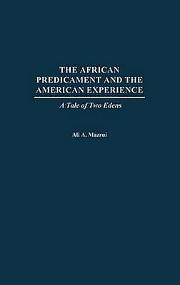 The African Prougeicament and the American Experience A Tale of Two Edens by Mazrui & Ali