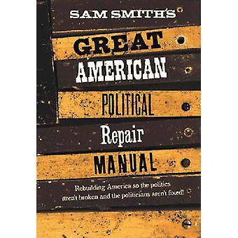 Sam Smiths grote Amerikaanse politieke reparatie handleiding door Smith & Sam
