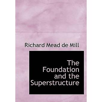 The Foundation and the Superstructure Large Print Edition by Mead de Mill & Richard