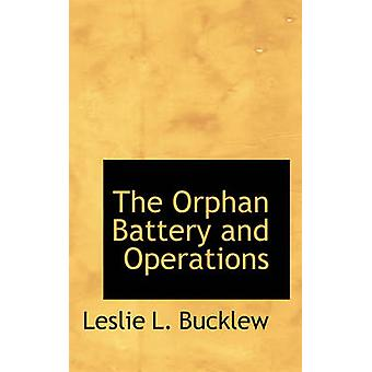 The Orphan Battery and Operations by Bucklew & Leslie L.