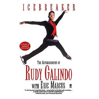 Icebreaker The Autobiography of Rudy Galindo by Galindo & Rudy
