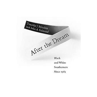 After the Dream Black and White Southerners Since 1965 by Minchin & Timothy J.